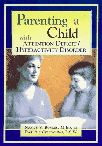 Parenting a Child With Attention Deficit/Hyperactivity Disorder: Boyles, Nancy S.; Contadino, ...