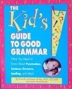 The Kid's Guide to Good Grammar: What: McKerns, Dorothy, Motchkavitz,