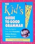 9781565656970: The Kid's Guide to Good Grammar: What You Need to Know About Punctuation, Sentence Structure, Spelling, and More