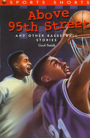 Above 95th Street and Other Basketball Stories (Sports Shorts Series , No 2): Smith, Geof