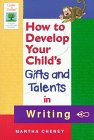9781565657977: How to Develop Your Child's Gifts and Talents in Writing (Gifted & Talented)