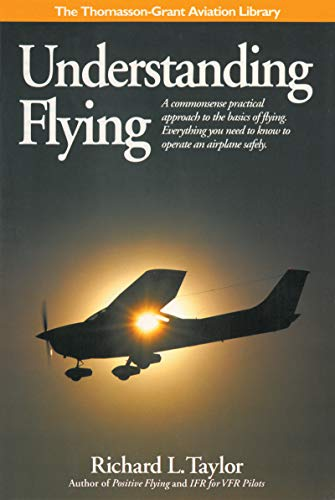 9781565660021: Understanding Flying: A commonsense practical approach to the basics of flying. Everything you need to know to operate an airplane safely. (General Aviation Reading series)