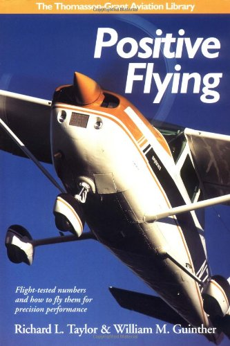 Positive Flying: Flight-tested Numbers and How to Fly Them for Precision Performance (General ...