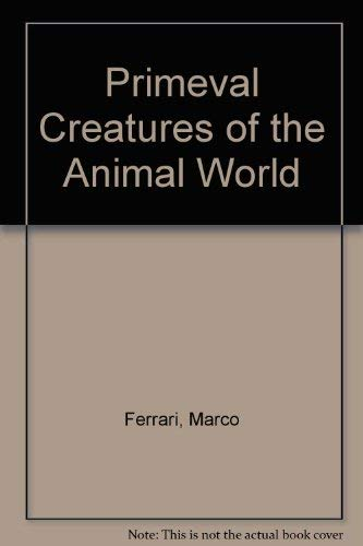 Primeval Creatures of the Animal World (1565660390) by Marco Ferrari; Fulco Pratesi
