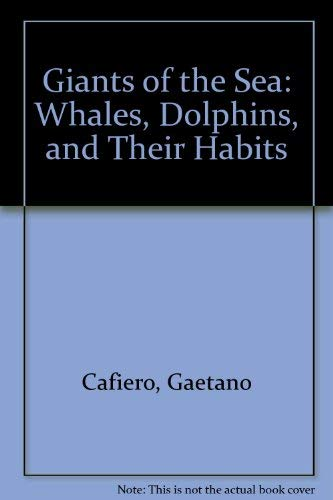 Giants of the Sea: Whales, Dolphins, and: Cafiero, Gaetano and