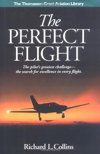 9781565660557: The Perfect Flight: The Pilot's Greatest Challenge-The Search for Excellence in Every Flight (Thomasson-Grant Aviation Library)