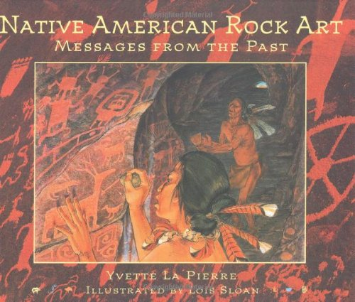 Native American Rock Art: Messages from the Past: Yvette La Pierre
