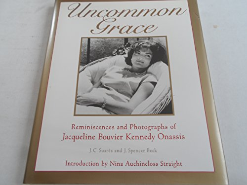 Uncommon Grace: Reminiscences and Photographs of Jacqueline Bouvier Kennedy Onassis (1565660773) by Jean-Claude Suares; J. Spencer Beck