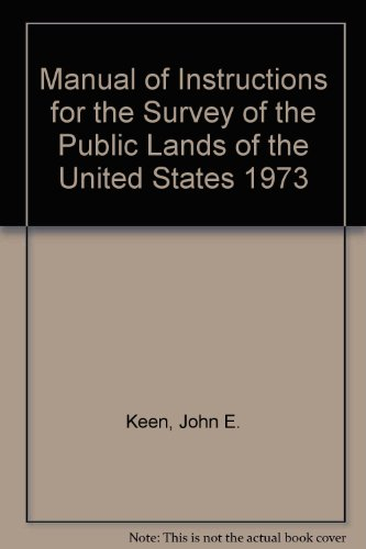 Manual of Instructions for the Survey of the Public Lands of the United States 1973 (1565690044) by Keen, John E.