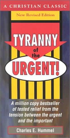 9781565700123: Tyranny of the Urgent! (Christian Classics Series)