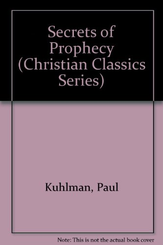 Secrets of Prophecy (Christian Classics Series): Kuhlman, Paul; Paton,