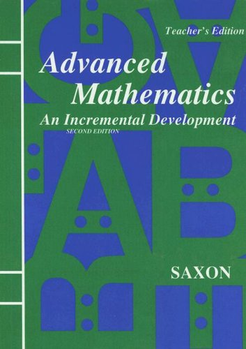 Advanced Mathematics: An Incremental Development, Teacher's Edition,: SAXON PUBLISHERS