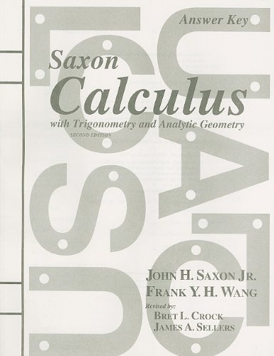 Saxon Calculus with Trigonometry and Analytic Geometry, Answer Key (1565771826) by Jr. John H. Saxon; Frank Y. H. Wang; Bret L. Crock; James A. Sellers