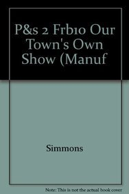 P&s 2 Frb10 Our Town's Own Show (Manuf: Simmons