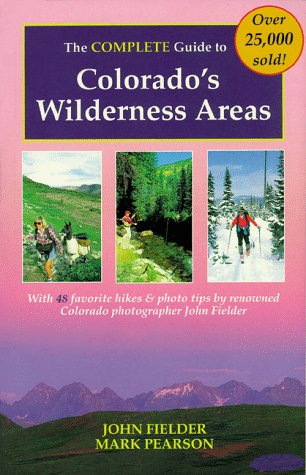 The Complete Guide to Colorado's Wilderness Areas: Mark Pearson, John
