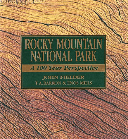 ROCKY MOUNTAIN NATIONAL PARK : A 100 Year Perspective: Barron, T. A.; Fielder, John (Photographer);...