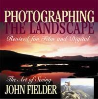PHOTOGRAPHING THE LANDSCAPE; The Art of Seeing: Fielder, John