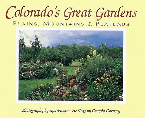 Colorado's Great Gardens: Plains, Mountains & Plateaus: Proctor, Rob; Garnsey, Georgia; ...