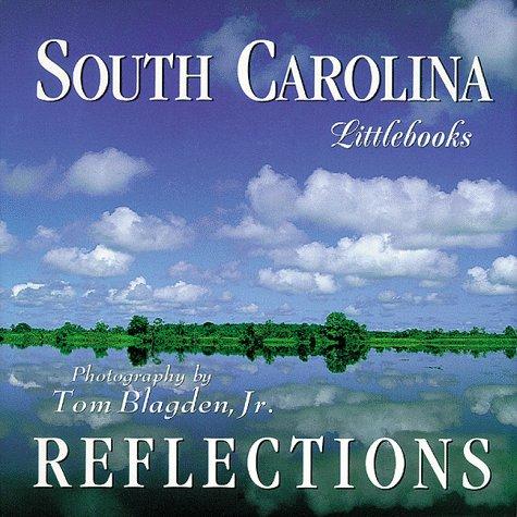 South Carolina Reflections (South Carolina Littlebooks) (1565792998) by Tom Blagden