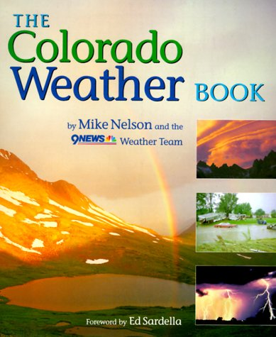 The Colorado Weather Book: Nelson, Mike; Team, 9NEWS Weather