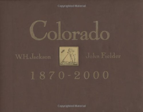 COLORADO 1870-2000: Historical Landscape Photography by William: Jackson, William Henry