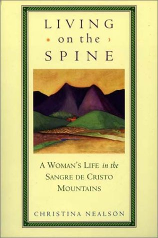 Living on the Spine: A Woman's Life in the Sangre de Cristo Mountains: Nealson, Christina