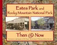 9781565795327: Estes Park and Rocky Mountain National Park Then & Now (Then & Now (Westcliffe))