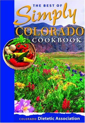 The Best of Simply Colorado Cookbook: Colorado Dietetic Association