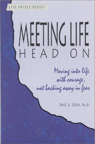 9781565830066: Meeting Life Head on: Moving into Life With Courage, Not Backing Away in Fear (A Life Skills Series Book)