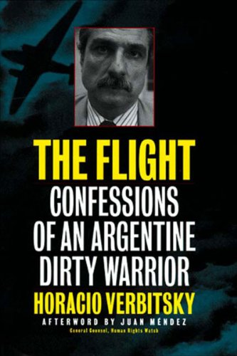 The Flight: Confessions of an Argentine Dirty: Horacio Verbitsky