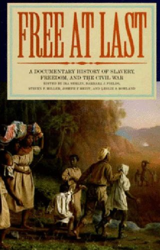 Free at Last: A Documentary History of Slavery, Freedom, and the Civil War.: BERLIN, Ira, FIELDS, ...