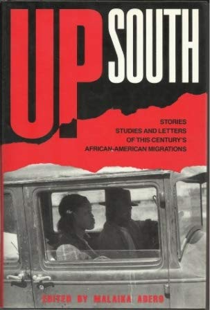 Up South : Stories, Studies and Letters of This Century's Black Migrations.