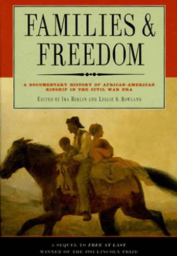 9781565840263: Families and Freedom: Documentary History of African-American Kinship in the Civil War Era