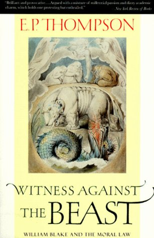 Witness Against The Beast: William Blake And The Moral Law.: Thompson, E. P.