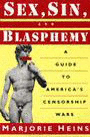 9781565840621: Sex, Sin, and Blasphemy: A Guide to America's Censorship Wars