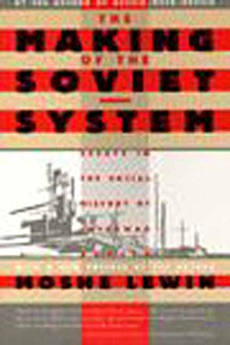 The Making of the Soviet System: Essays in the Social History of Interwar Russia (1565841255) by Moshe Lewin