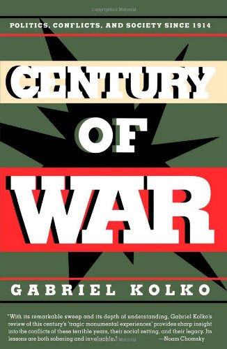 Century of War: Politics, Conflict, and Society Since 1914: Kolko, Gabriel