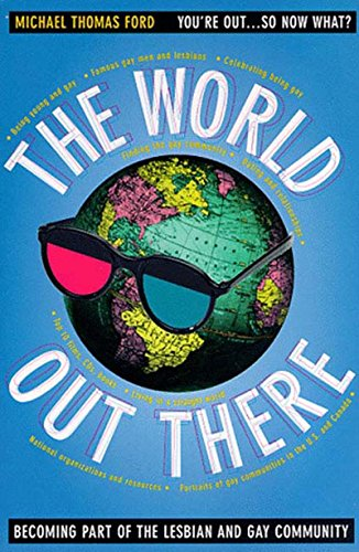 The World Out There: Becoming Part of the Lesbian and Gay Community (1565842340) by Michael Thomas Ford