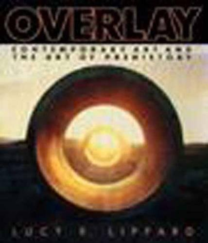 9781565842380: Overlay: Contemporary Art and Art of Prehistory: Contemporary Art and the Art of Prehistory