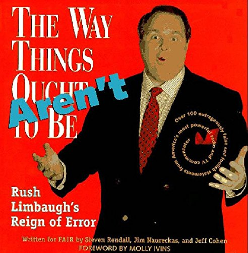 The Way Things Aren't: Rush Limbaugh's Reign of Error : Over 100 Outrageously False and ...