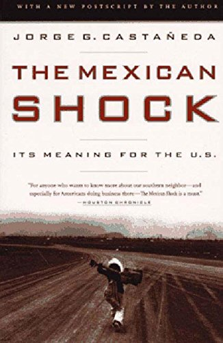 The Mexican shock : its meaning for the United States.: Castañeda, Jorge G.