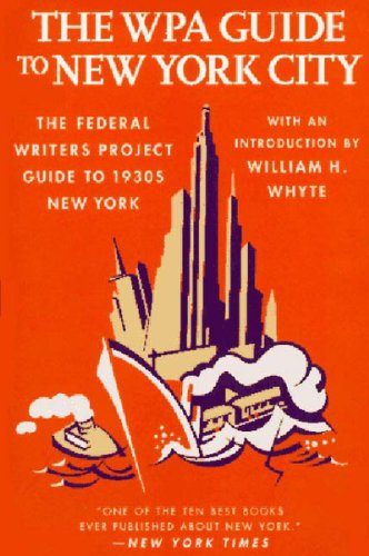 The WPA Guide to New York City The Federal Writers Project Guide to 1930s New York American Guide: ...