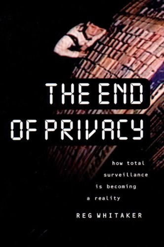 9781565843783: The End of Privacy: How Total Surveillance is Becoming a Reality (Back to Basics)