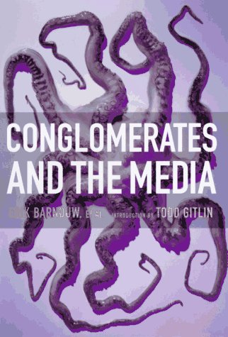 Conglomerates and the Media: Barnouw, Erik; Cohen,