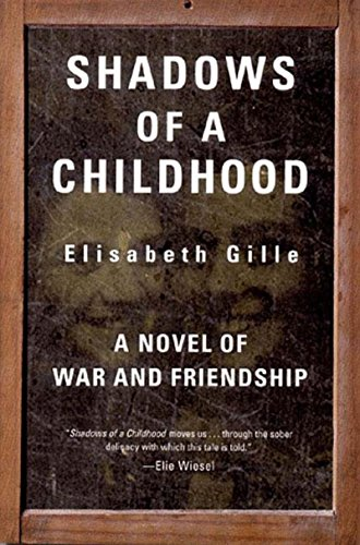 Shadows of a Childhood: A Novel of War and Friendship: Elisabeth Gille