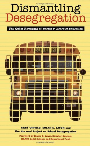 Dismantling Desegregation: The Quiet Reversal of Brown V. Board of Education: Orfield, Gary; Eaton,...