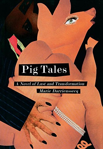 Pig Tales: A Novel of Lust and Transformation (New Press International Fiction): Darrieussecq, ...