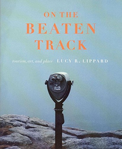 On the Beaten Track: Tourism, Art, and Place (1565844548) by Lippard, Lucy R.