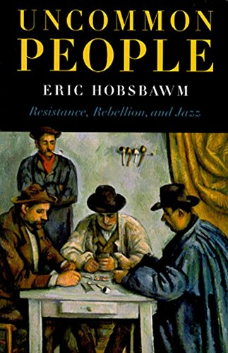 Uncommon People : Resistance, Rebellion and Jazz: Eric Hobsbawm; Eric