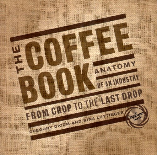 9781565845084: The Coffee Book: Anatomy of an Industry from Crop to the Last Drop